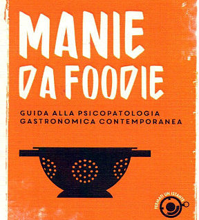 Luca glebb miroglio manie da foodie guida alla psicopatologia gastronomica contemporanea